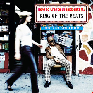How to Create Breakbeats (pt.3)... & Become the King of the Beats
