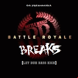 Battle Royale Breaks [Let Duh Bass Kick!]