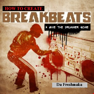 How to Create Breakbeats (pt.2)... & Give the Drummer Some