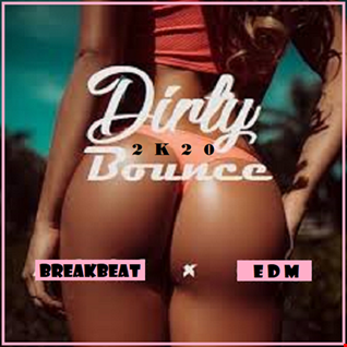 Dirty Bounce 2K20 [Breakbeat vs. EDM]