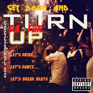 Get Down & Turn Da FUK Up