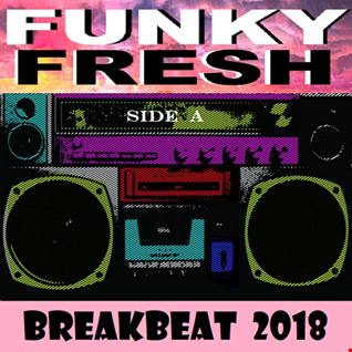 Funky Fresh Breakbeat 2018 [Side A]