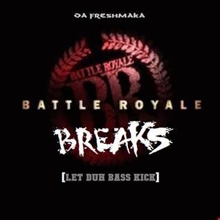 Battle Royale Breaks [Let Duh Bass Kick!]