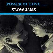 THE POWER OF LOVE....SLOW JAMS