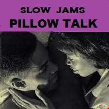 SLOW JAMS......PILLOW TALK