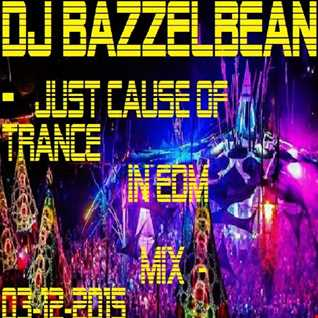 DJBAZZELBEAN -  Just Cause Of Trance In Edm Mix - 03-12-2015