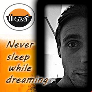 Schweberausch - Never sleep while dreaming