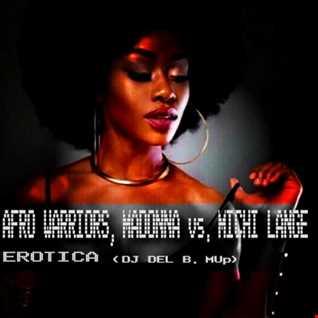 AFRO WARRIORS Ft. MADONNA vs. MICHI LANGE   EROTICA (DJ DEL B. Mup)