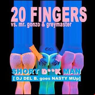 20 FINGERS - SHORT D**K MAN [DJ DEL B. GOES NASTY MUp] . . . . [FREE DOWNLOAD]