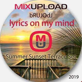 bRUJOdJ - Lyrics On My Mind 2019 (Summer Sunset Terrace Set) [Mixupload Recordings]
