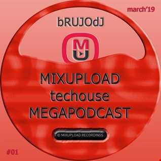 bRUJOdJ - Mixupload Tech House Podcast 01 (March'19 MegaPodcast) [Mixupload Recordings]