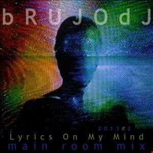 bRUJOdJ - Lyrics On My Mind 2013#2 (Main Room Mix)