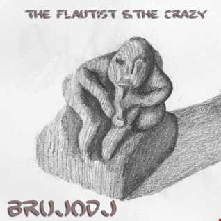 bRUJOdJ - The Flautist & The Crazy (Original 3 Ways MashUp)