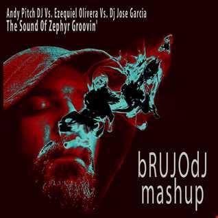 Andy Pitch DJ Vs. Ezequiel Olivera Vs. Dj Jose Garcia   The Sound Of Zephyr Groovin' (bRUJOdJ MashUp)