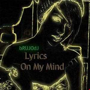 bRUJOdJ - Lyrics On My Mind 2013#1