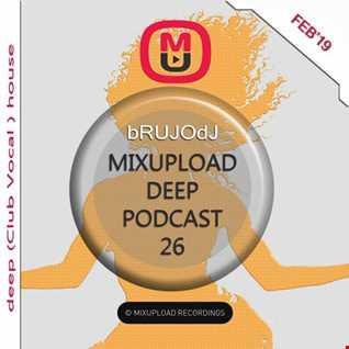 bRUJOdJ   Mixupload Deep Podcast 26 [DEEP (Club Vocal ) HOUSE] (Feb'19 )