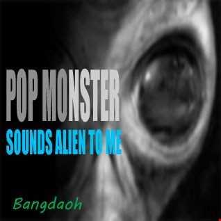 POP MONSTER [It Sounds Alien To Me]
