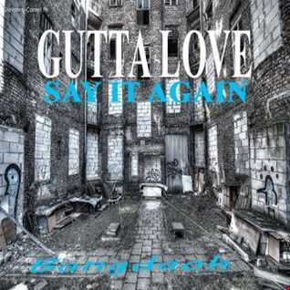 GUTTA LOVE [SAY IT AGAIN]