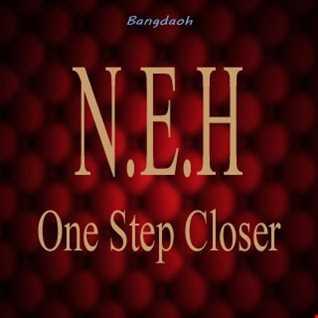 N.E.H [ONE STEP CLOSER]