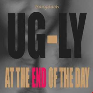 UGLY [At The END Of The Day]