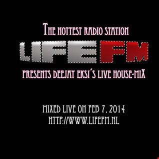 LIFEFM presents - Deejay EKSi in the MIX (mixed live on) February 7, 2014 (DOWNLOAD)