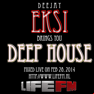 Deep House MIX - Live performed on LIFEFM by Deejay EKSi, Feb 28, 2014