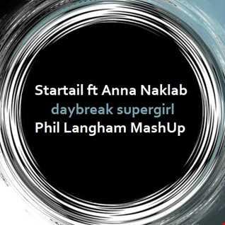 Startail ft Anna Naklab - daybreak supergirl (phil langham mash up)