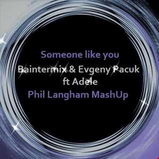 Baintemix & Evgeny Pacuk ft Adele - someone like you (phil langham mash up)