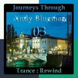 Journeys Through Trance Rewind 03 : Andy Blueman
