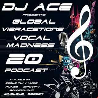 DJ ACE Global vibrACEtions Vocal Madness 20 Podcast