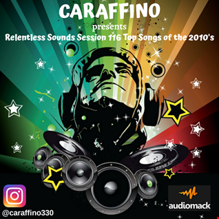 Relentless Sounds Session 116 Best of 2010s PowerMix Presented by Caraffino (January 2020)
