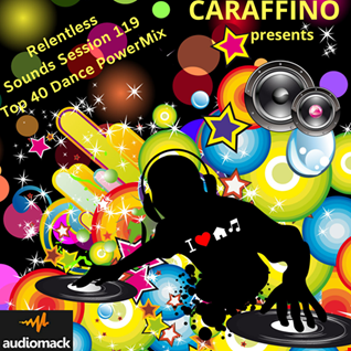 Relentless Sounds Session 119 Top 40 Dance PowerMix Presented by Caraffino (March 2020)