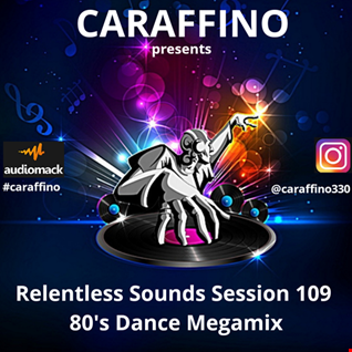 Relentless Sounds Session 109 80s Dance Megamix Presented by Caraffino (April 2019)