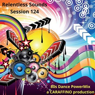 Relentless Sounds 124 80s Dance PowerMix  (May 2020)