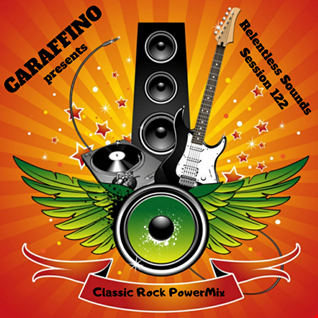 Relentless Sounds 122 Classic Rock PowerMix Presented by Caraffino (April 2020)