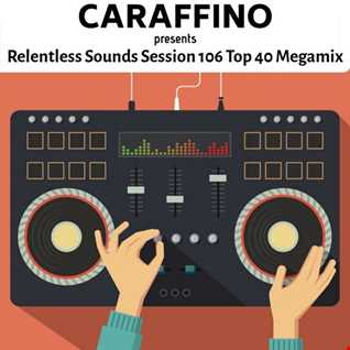 Relentless Sounds Session 106 Top 40 Megamix Presented by Caraffino (March 2019)