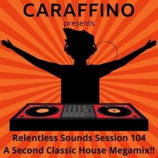 Relentless Sounds Session 104 Classic House Megamix Presented by Caraffino (February 2019)