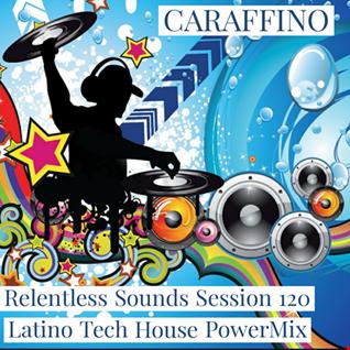 Relentless Sounds 120 Latino Tech House PowerMix (March 2020)