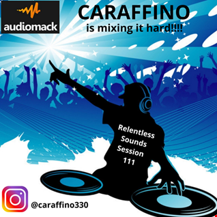 Relentless Sounds Session 111 Dance Megamix Presented by Caraffino (July 2019)