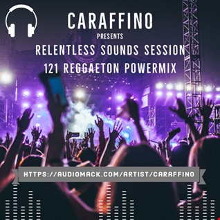 Relentless Sounds 121 Reggaeton PowerMix Presented by Caraffino (April 2020)