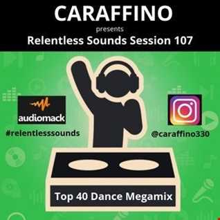 Relentless Sounds Session 107 Top 40 Dance Megamix Presented by Caraffino (March 2019)
