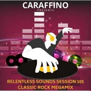 Relentless Sounds Session 105 Classic Rock Megamix Presented by Caraffino (March 2019)