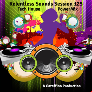Relentless Sounds 125 Tech House PowerMix Presented by Caraffino (May 2020)