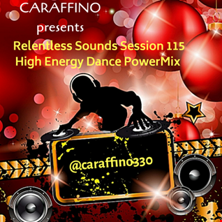 Relentless Sounds Session 115 Dance PowerMix Presented by Caraffino (December 2019)