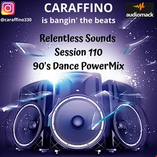 Relentless Sounds Session 110 90s Dance Megamix Presented by Caraffino (June 2019)