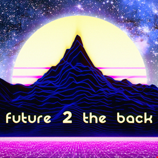 Future 2 the Back Mix [Best of Synthwave + Chillwave / Retrowave]