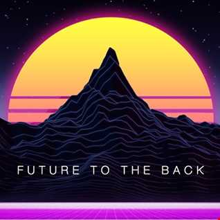 Future to the Back [ Best of Synthwave + Chillwave / Futuresynth ]