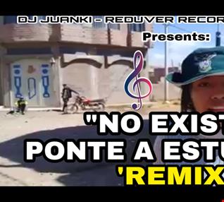 NO EXISTE, PONTE A ESTUDIAR REMIX DJ JUANKI GAAA