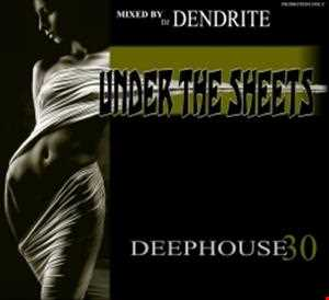 Dendrite   DeepHouse 30 (Under the Sheets)