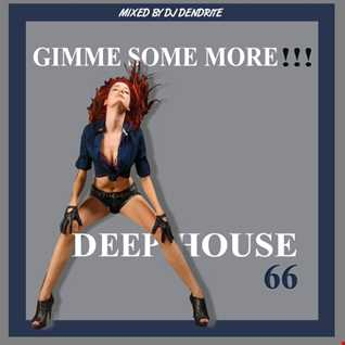 Dendrite  DeepHouse 66 (Gimme Some More Deephouse)